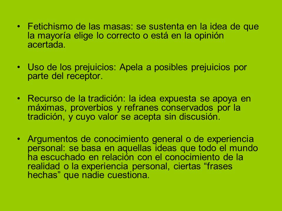 Fetichismo de las masas: se sustenta en la idea de que la mayoría elige lo correcto o está en la opinión acertada.