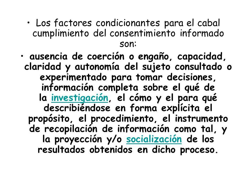 Los factores condicionantes para el cabal cumplimiento del consentimiento informado son: