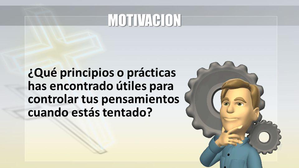 MOTIVACION ¿Qué principios o prácticas has encontrado útiles para controlar tus pensamientos cuando estás tentado