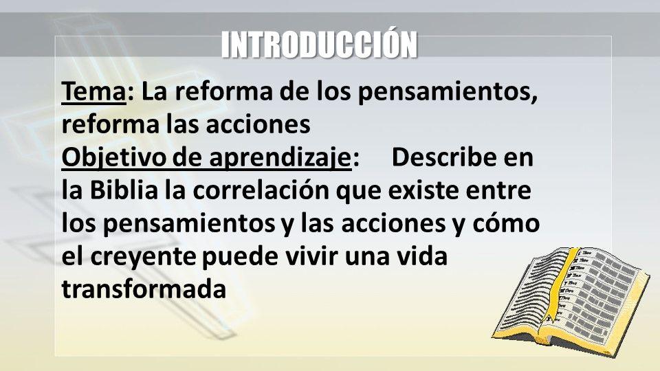 INTRODUCCIÓN Tema: La reforma de los pensamientos, reforma las acciones.