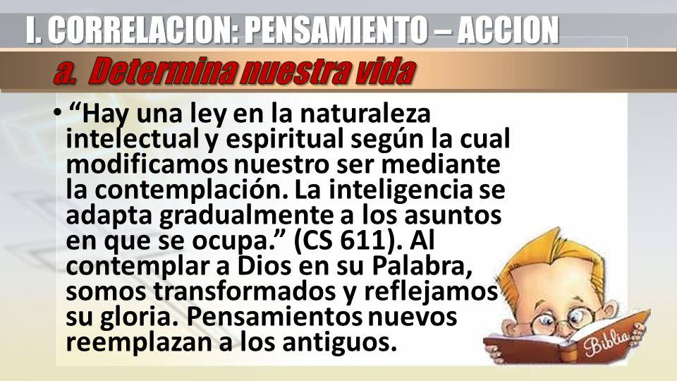 I. CORRELACION: PENSAMIENTO – ACCION a. Determina nuestra vida