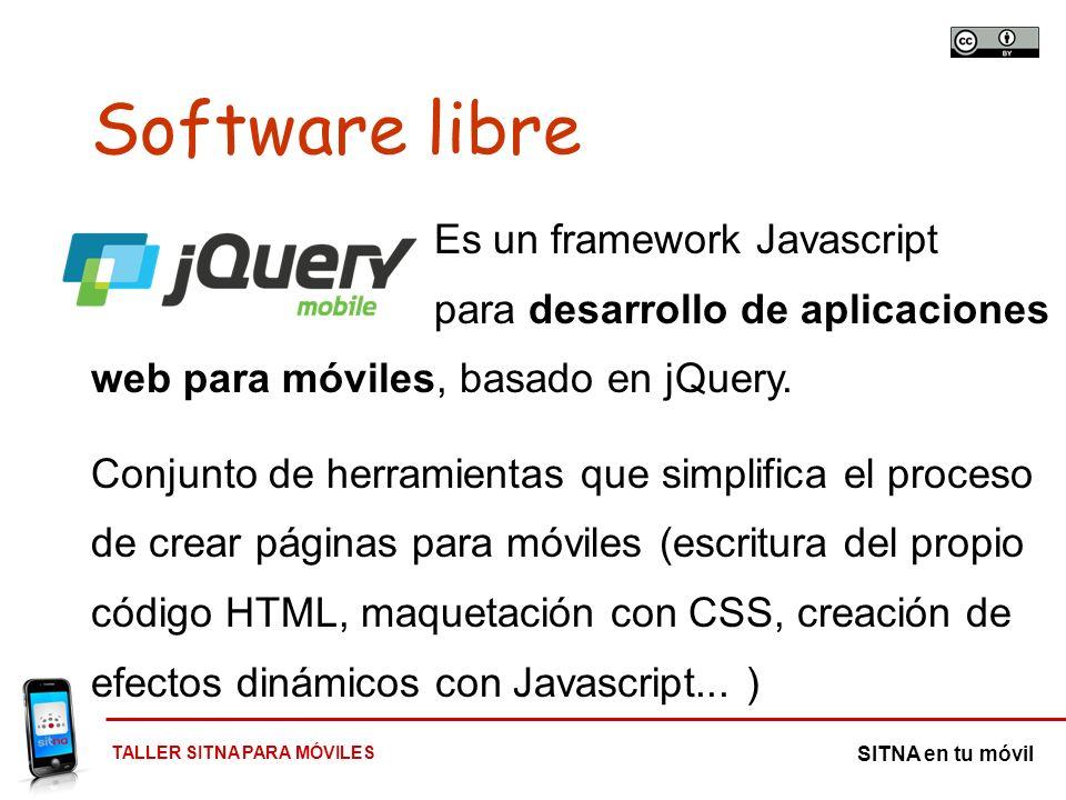Software libre Es un framework Javascript para desarrollo de aplicaciones web para móviles, basado en jQuery.