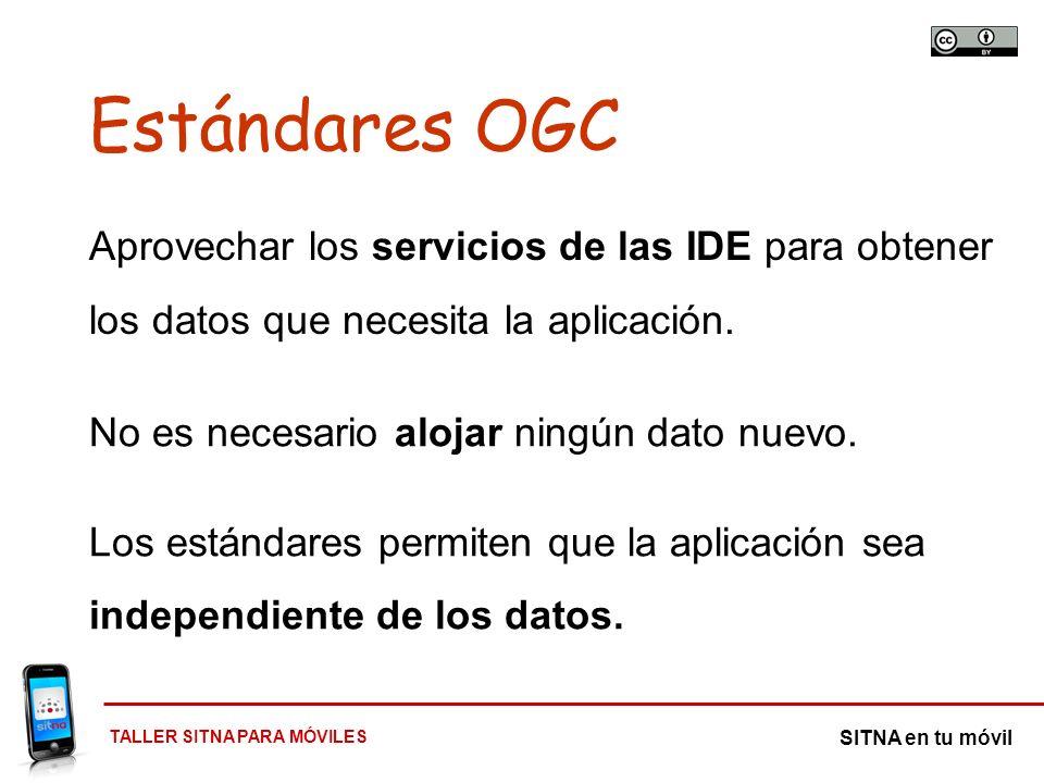 Estándares OGC Aprovechar los servicios de las IDE para obtener los datos que necesita la aplicación.