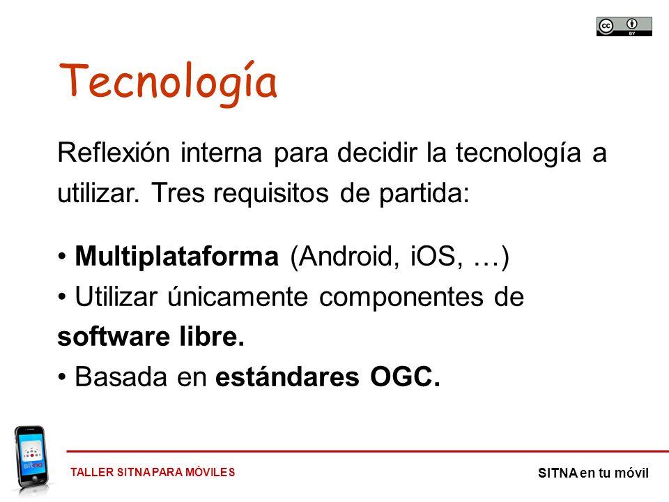 Tecnología Reflexión interna para decidir la tecnología a utilizar. Tres requisitos de partida: Multiplataforma (Android, iOS, …)