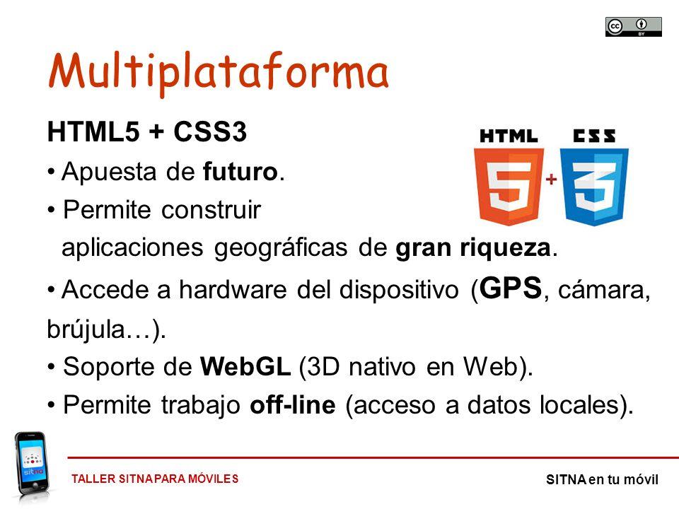 Multiplataforma HTML5 + CSS3 Apuesta de futuro. Permite construir