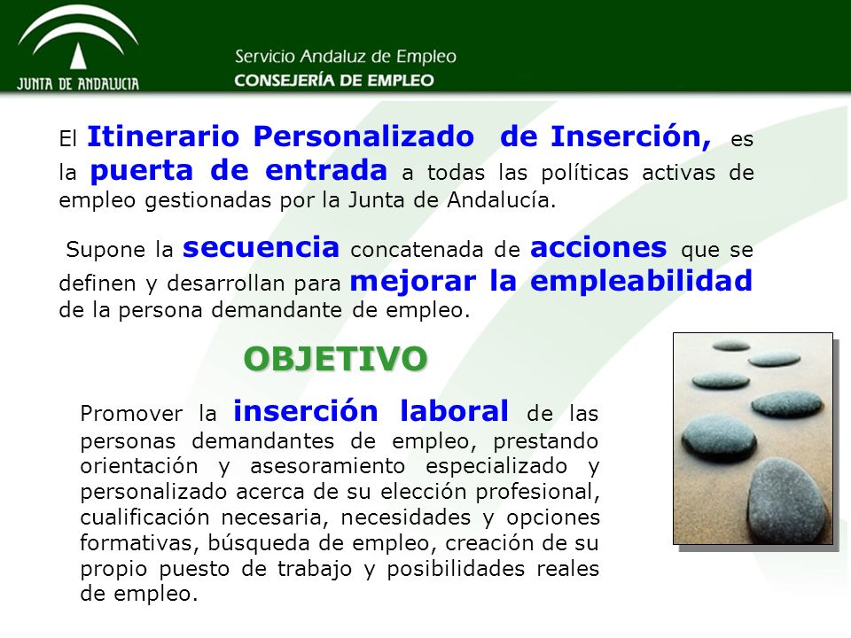 El Itinerario Personalizado de Inserción, es la puerta de entrada a todas las políticas activas de empleo gestionadas por la Junta de Andalucía.