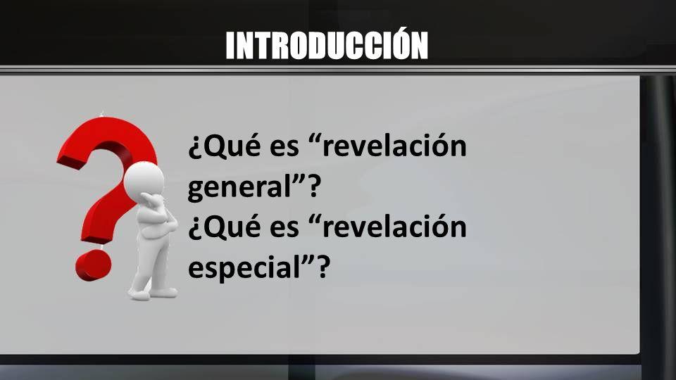 INTRODUCCIÓN ¿Qué es revelación general ¿Qué es revelación especial