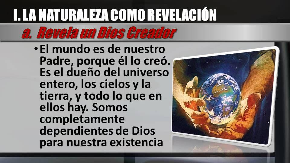 I. LA NATURALEZA COMO REVELACIÓN a. Revela un Dios Creador