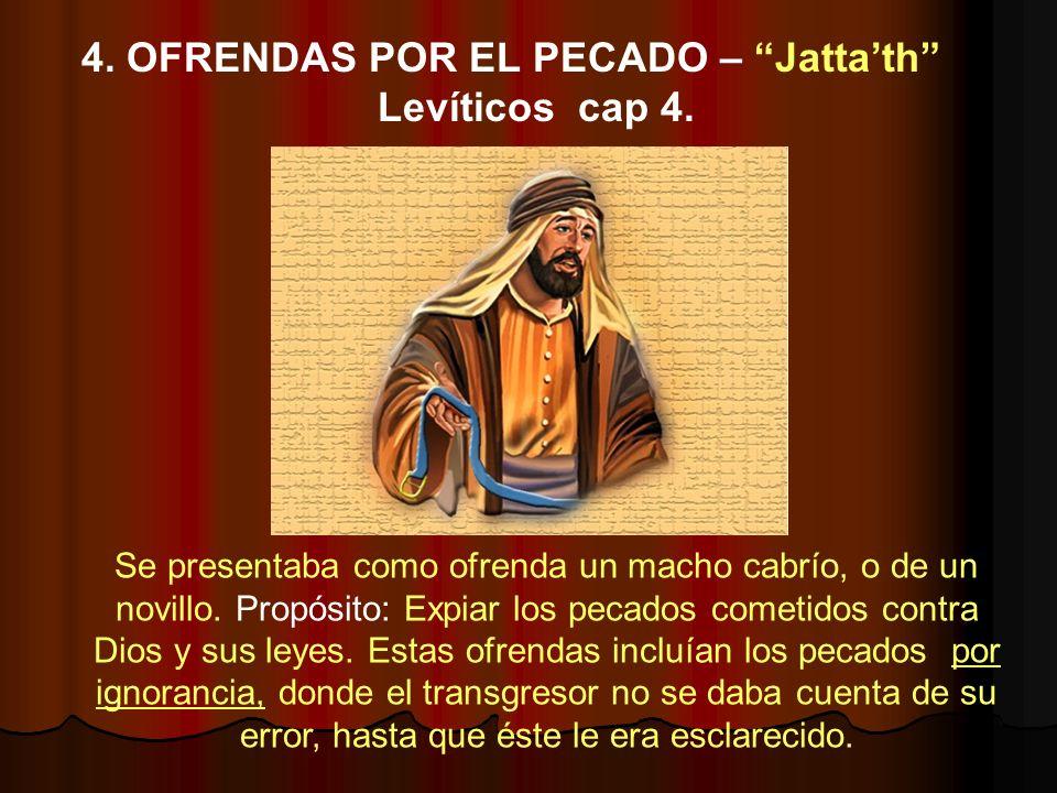 4. OFRENDAS POR EL PECADO – Jatta'th Levíticos cap 4.