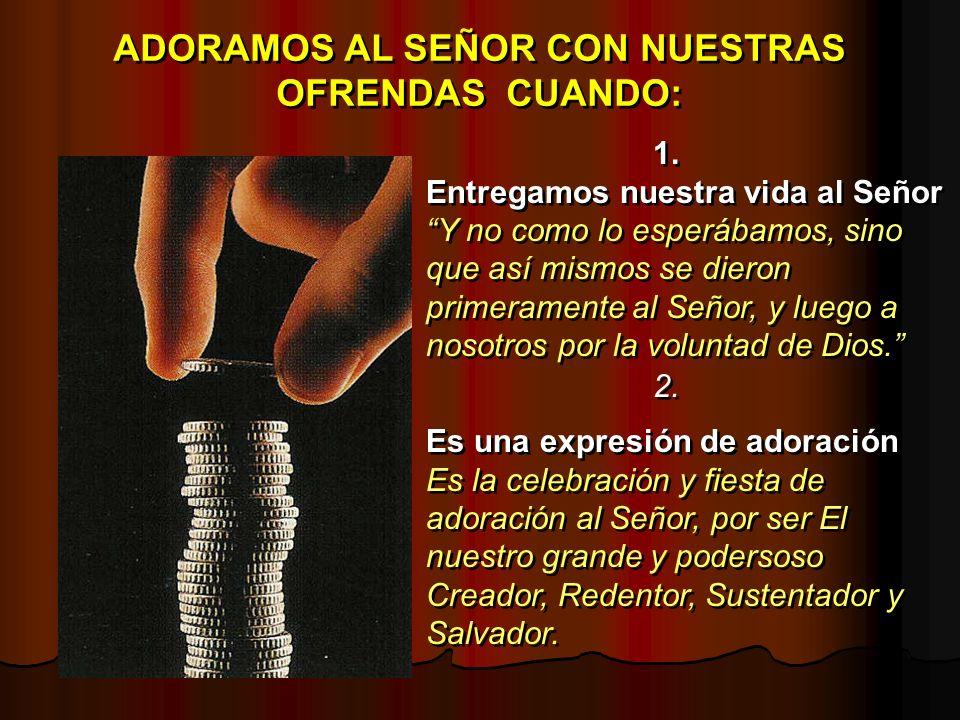ADORAMOS AL SEÑOR CON NUESTRAS OFRENDAS CUANDO: