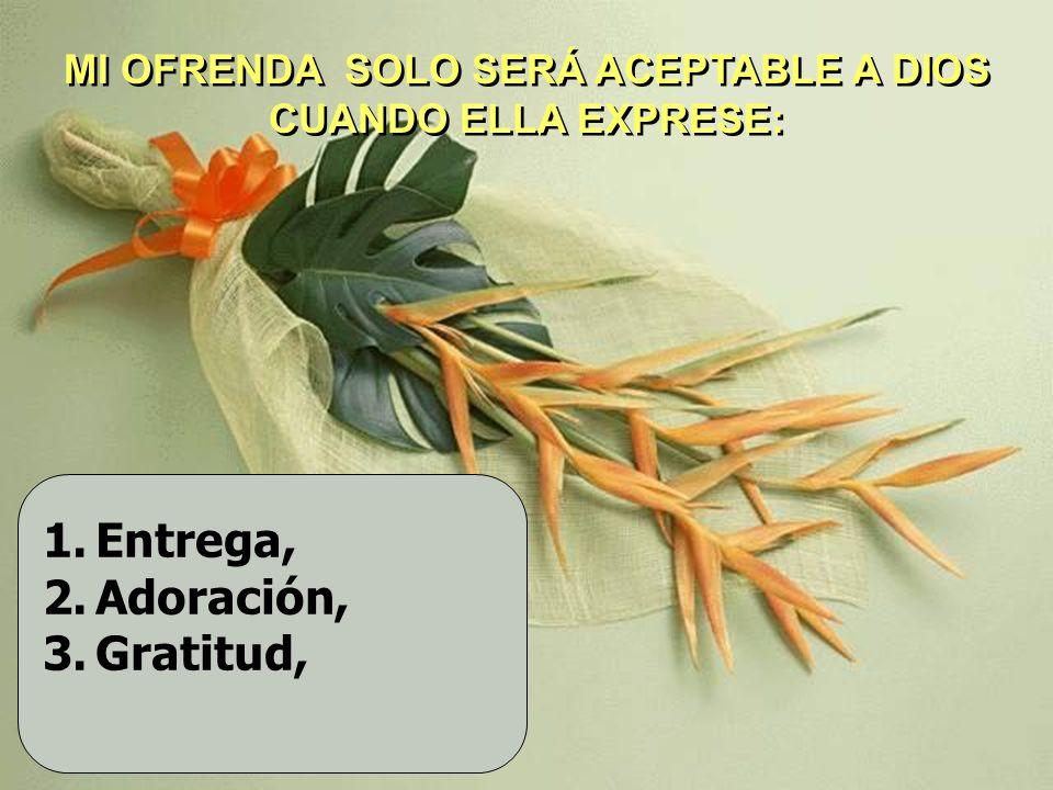 MI OFRENDA SOLO SERÁ ACEPTABLE A DIOS CUANDO ELLA EXPRESE: