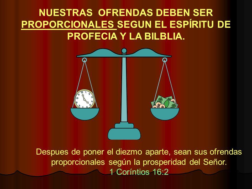 NUESTRAS OFRENDAS DEBEN SER PROPORCIONALES SEGUN EL ESPÍRITU DE PROFECIA Y LA BILBLIA.