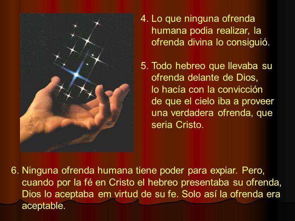 4. Lo que ninguna ofrenda humana podia realizar, la. ofrenda divina lo consiguió. 5. Todo hebreo que llevaba su.