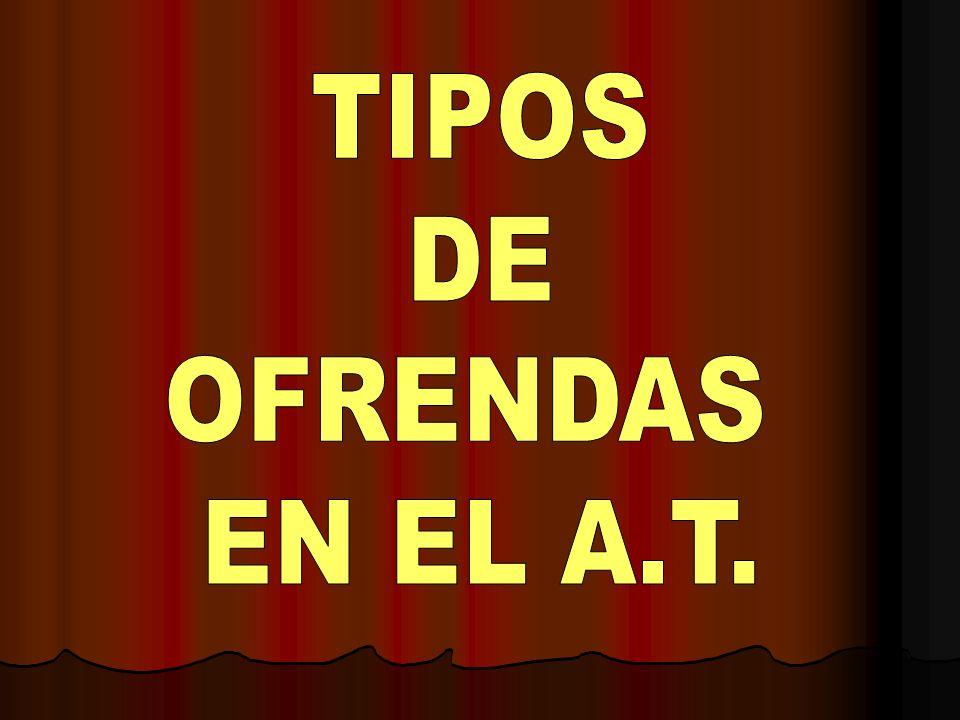 TIPOS DE OFRENDAS EN EL A.T.