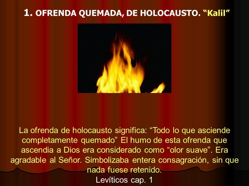 1. OFRENDA QUEMADA, DE HOLOCAUSTO. Kalil