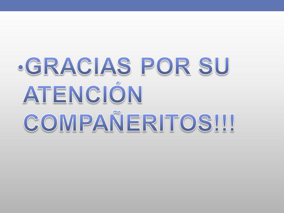 GRACIAS POR SU ATENCIÓN COMPAÑERITOS!!!