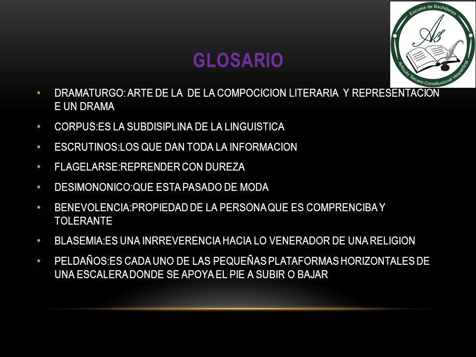 GLOSARIO DRAMATURGO: ARTE DE LA DE LA COMPOCICION LITERARIA Y REPRESENTACION E UN DRAMA. CORPUS:ES LA SUBDISIPLINA DE LA LINGUISTICA.
