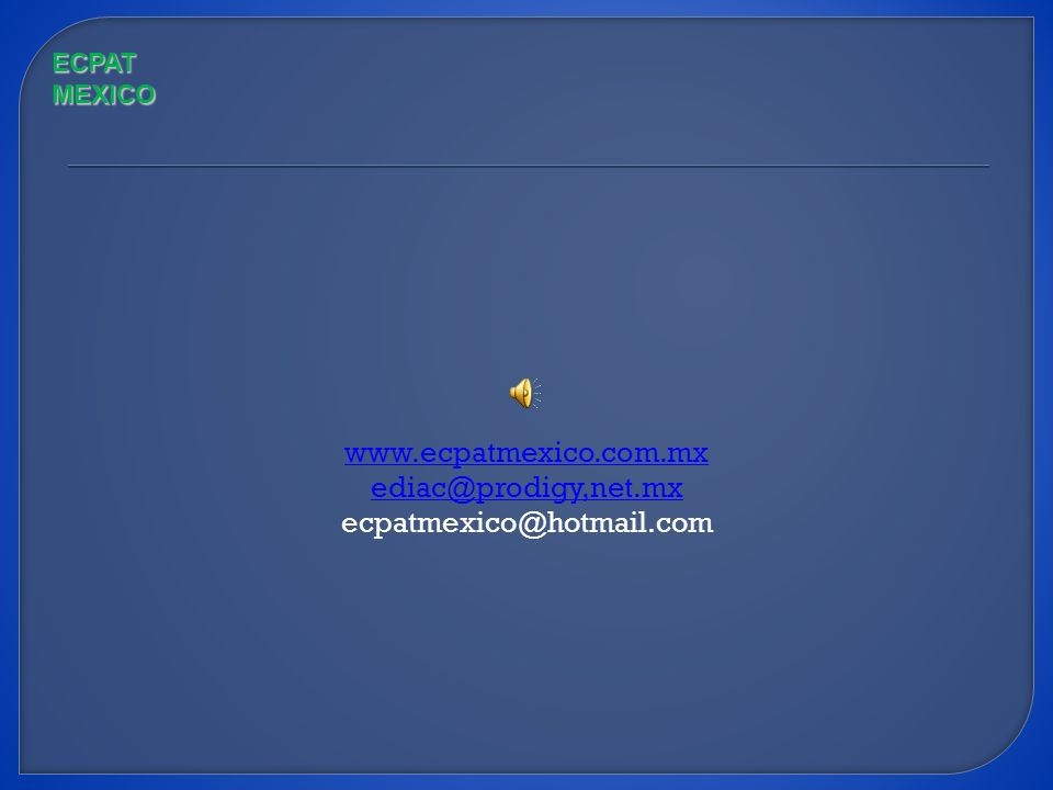 www.ecpatmexico.com.mx ediac@prodigy,net.mx ecpatmexico@hotmail.com