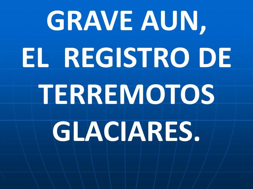 EL REGISTRO DE TERREMOTOS GLACIARES.