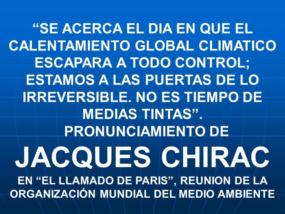 SE ACERCA EL DIA EN QUE EL CALENTAMIENTO GLOBAL CLIMATICO ESCAPARA A TODO CONTROL; ESTAMOS A LAS PUERTAS DE LO IRREVERSIBLE. NO ES TIEMPO DE MEDIAS TINTAS .