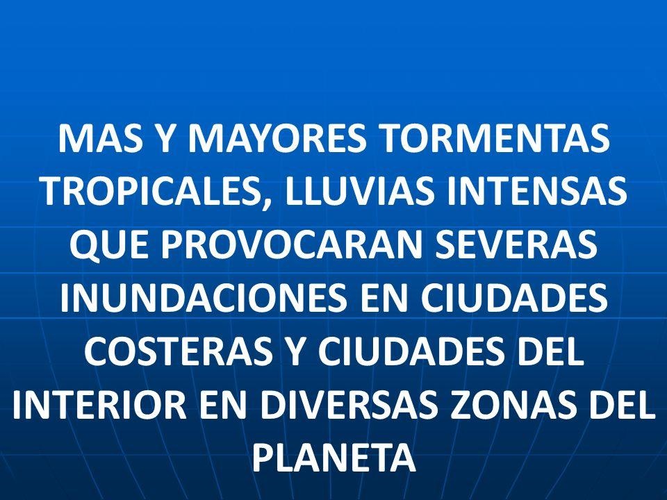 MAS Y MAYORES TORMENTAS TROPICALES, LLUVIAS INTENSAS QUE PROVOCARAN SEVERAS INUNDACIONES EN CIUDADES COSTERAS Y CIUDADES DEL INTERIOR EN DIVERSAS ZONAS DEL PLANETA