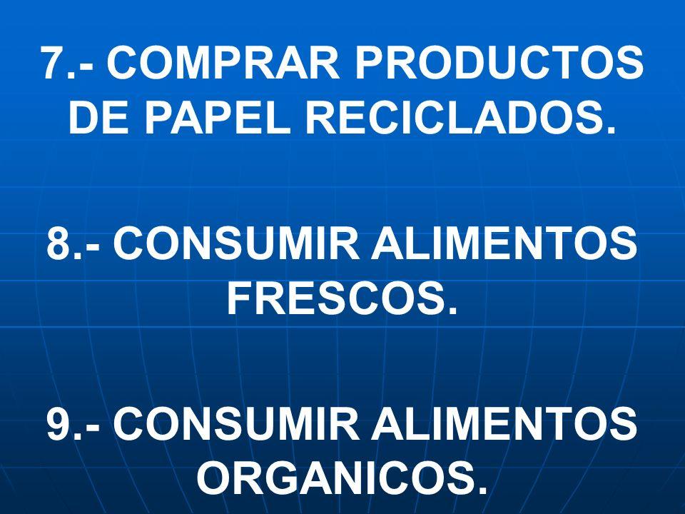 7.- COMPRAR PRODUCTOS DE PAPEL RECICLADOS.