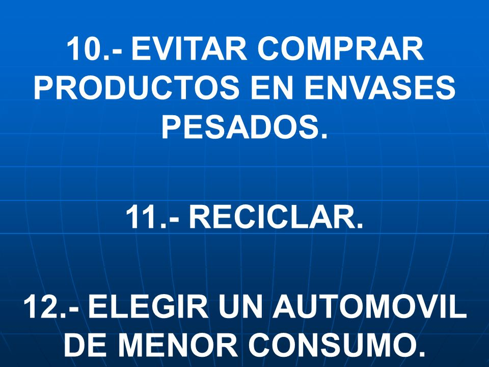 10.- EVITAR COMPRAR PRODUCTOS EN ENVASES PESADOS.