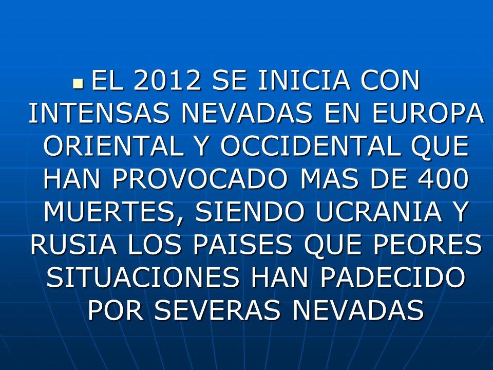 EL 2012 SE INICIA CON INTENSAS NEVADAS EN EUROPA ORIENTAL Y OCCIDENTAL QUE HAN PROVOCADO MAS DE 400 MUERTES, SIENDO UCRANIA Y RUSIA LOS PAISES QUE PEORES SITUACIONES HAN PADECIDO POR SEVERAS NEVADAS
