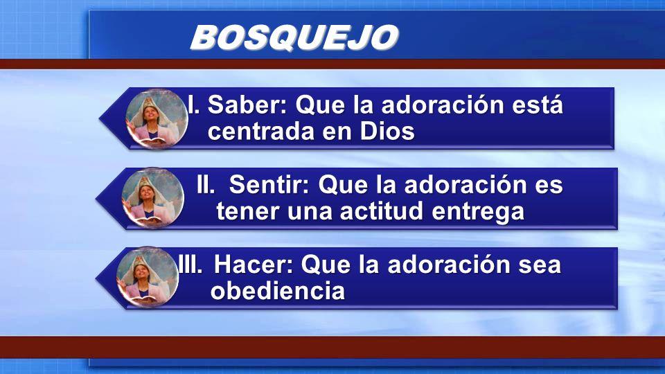 BOSQUEJO I. Saber: Que la adoración está centrada en Dios