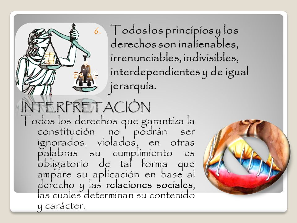 Todos los principios y los derechos son inalienables, irrenunciables, indivisibles, interdependientes y de igual jerarquía.