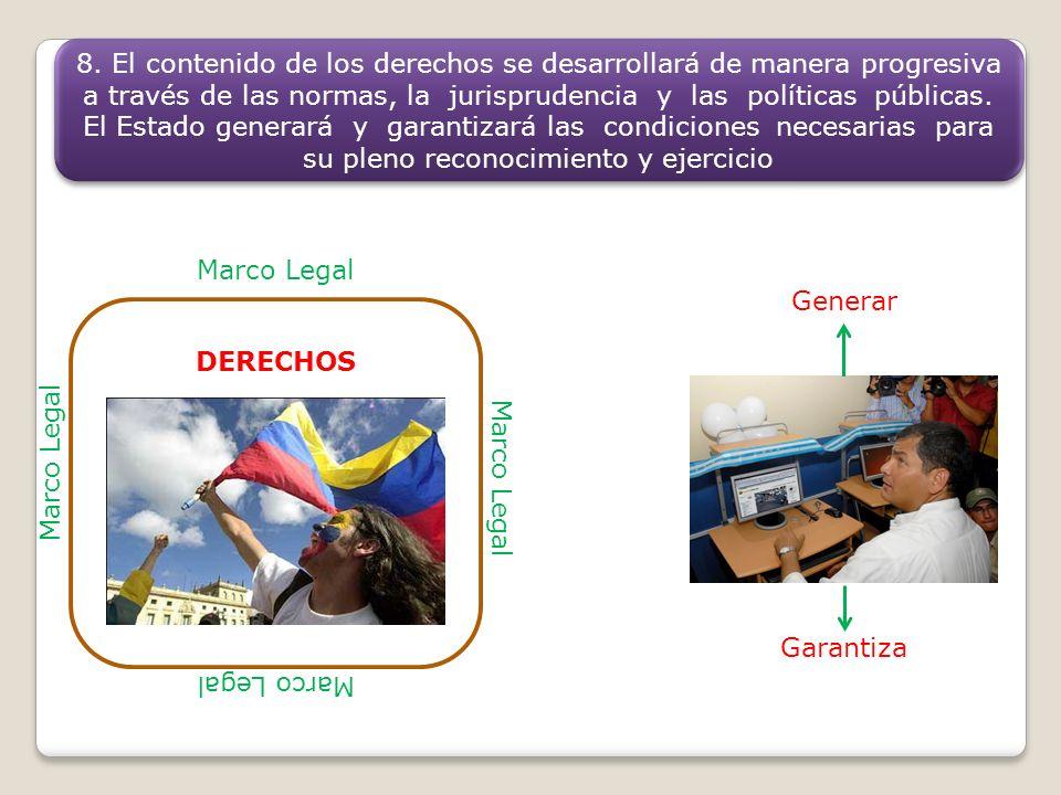 8. El contenido de los derechos se desarrollará de manera progresiva a través de las normas, la jurisprudencia y las políticas públicas. El Estado generará y garantizará las condiciones necesarias para su pleno reconocimiento y ejercicio