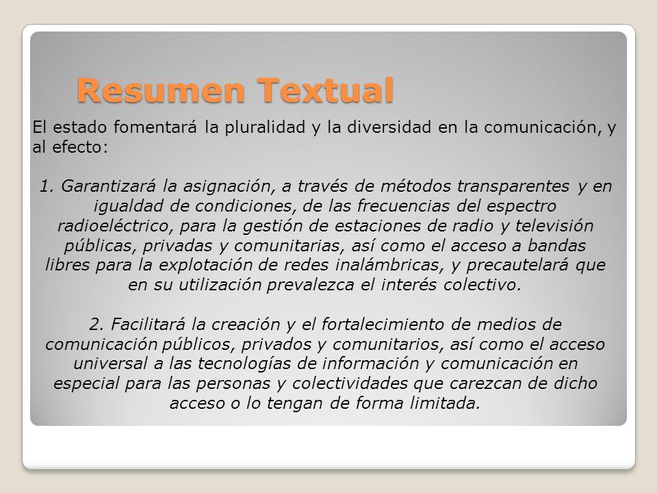 Resumen Textual El estado fomentará la pluralidad y la diversidad en la comunicación, y al efecto: