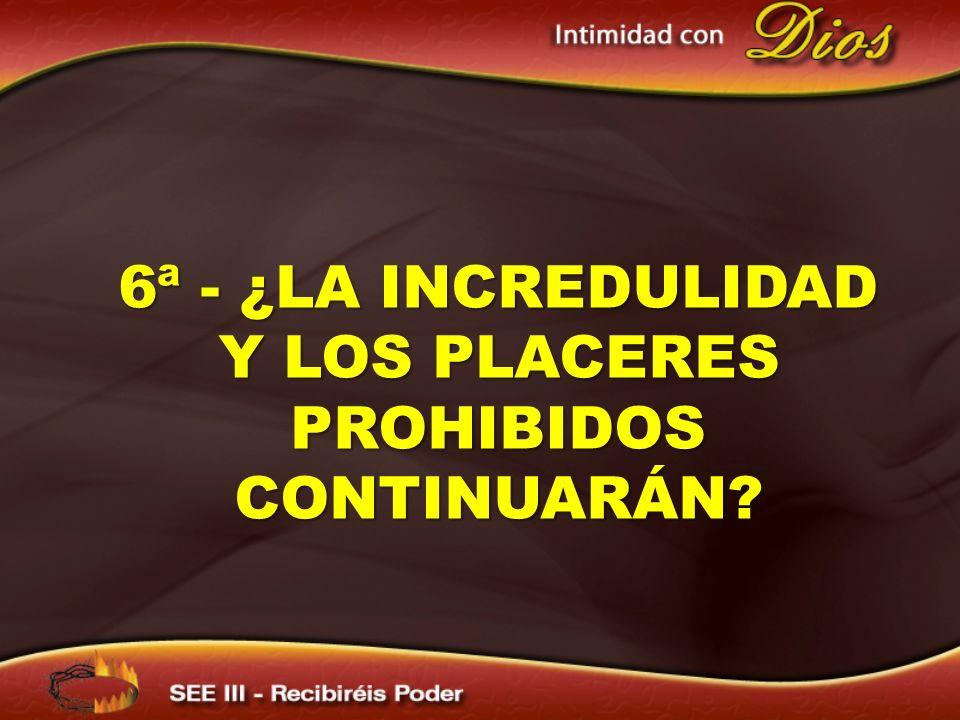 6ª - ¿la incredulidad y los placeres prohibidos continuarán