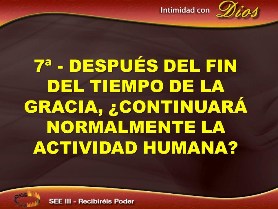 7ª - después del fin del tiempo de la gracia, ¿continuará normalmente la actividad humana
