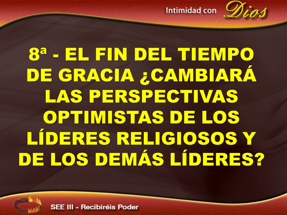 8ª - el fin del tiempo de gracia ¿cambiará las perspectivas optimistas de los líderes Religiosos y de los demás líderes