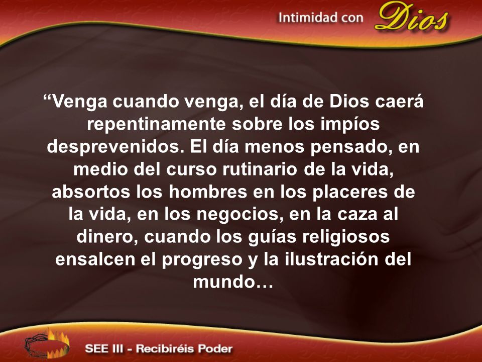 Venga cuando venga, el día de Dios caerá repentinamente sobre los impíos desprevenidos.