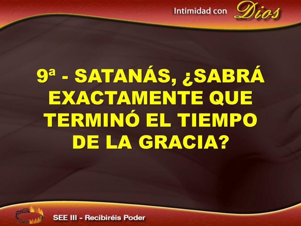 9ª - Satanás, ¿sabrá exactamente que terminó el tiempo de la gracia