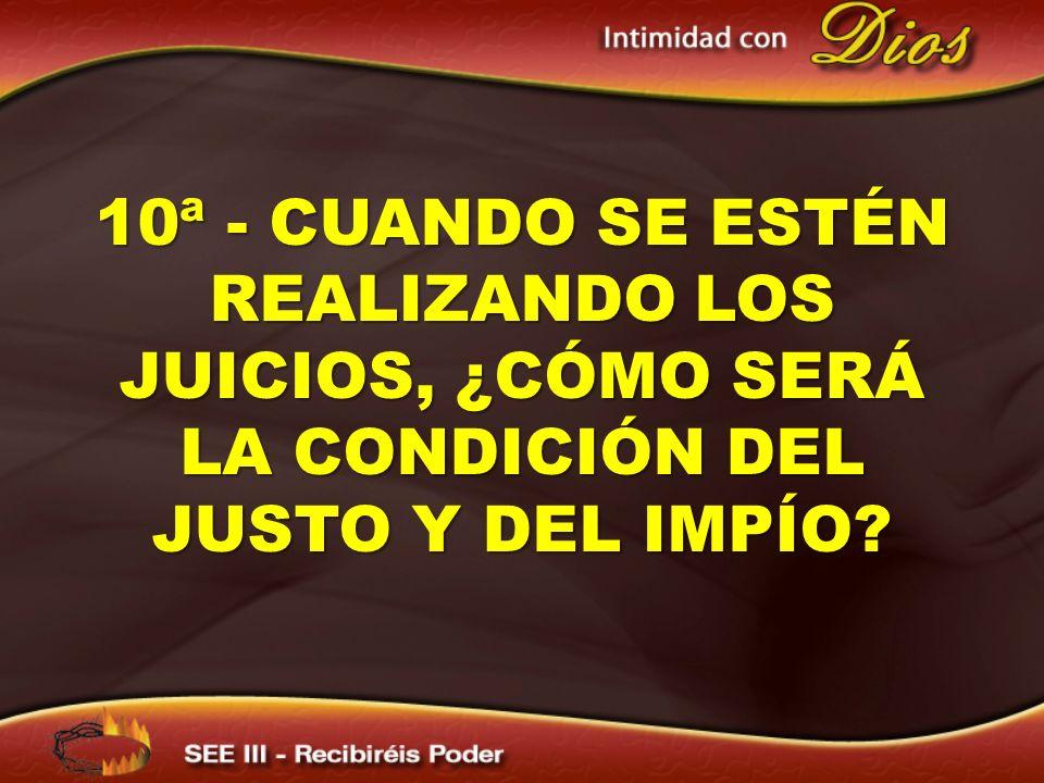 10ª - Cuando se estén realizando los juicios, ¿cómo será la condición del justo y del impío