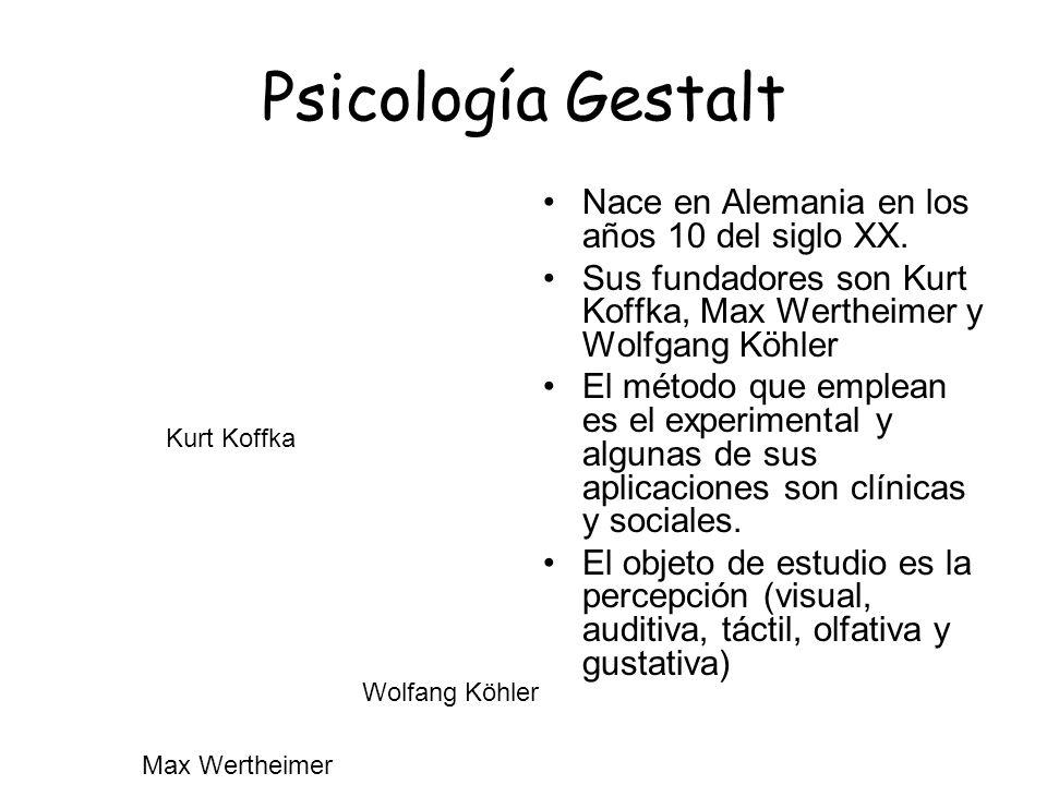 Psicología Gestalt Nace en Alemania en los años 10 del siglo XX.