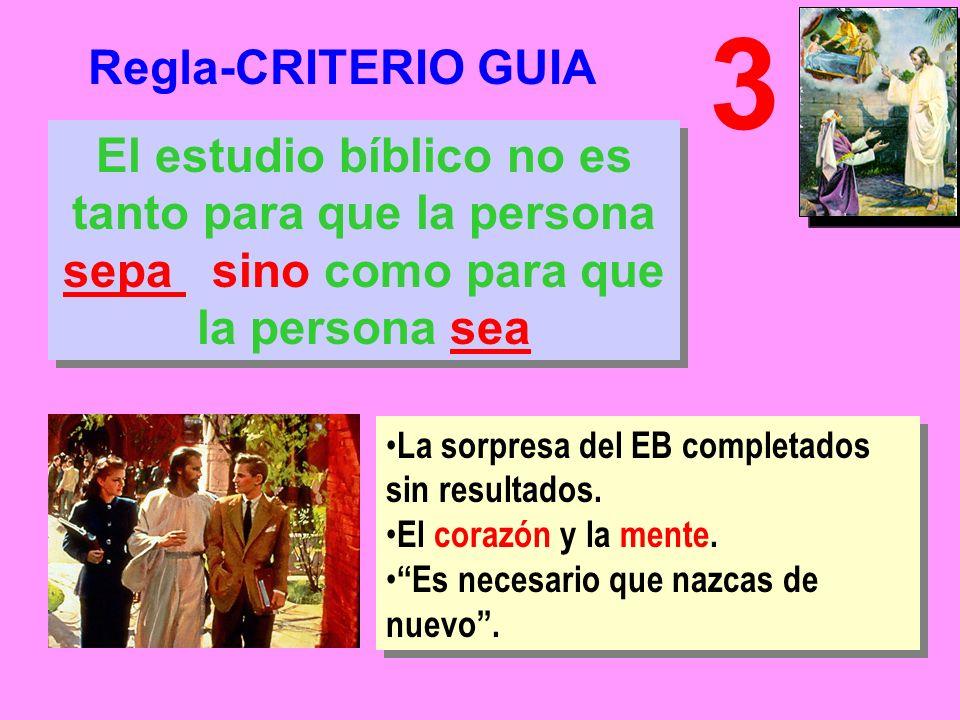 3 Regla-CRITERIO GUIA. El estudio bíblico no es tanto para que la persona sepa sino como para que la persona sea.