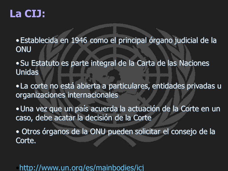 La CIJ: Establecida en 1946 como el principal órgano judicial de la ONU. Su Estatuto es parte integral de la Carta de las Naciones Unidas.