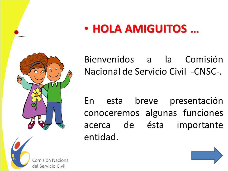 HOLA AMIGUITOS … Bienvenidos a la Comisión Nacional de Servicio Civil -CNSC-.