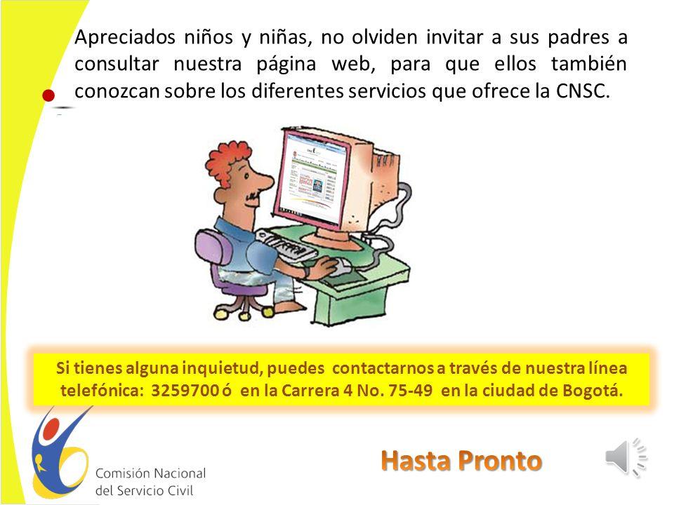 Apreciados niños y niñas, no olviden invitar a sus padres a consultar nuestra página web, para que ellos también conozcan sobre los diferentes servicios que ofrece la CNSC.