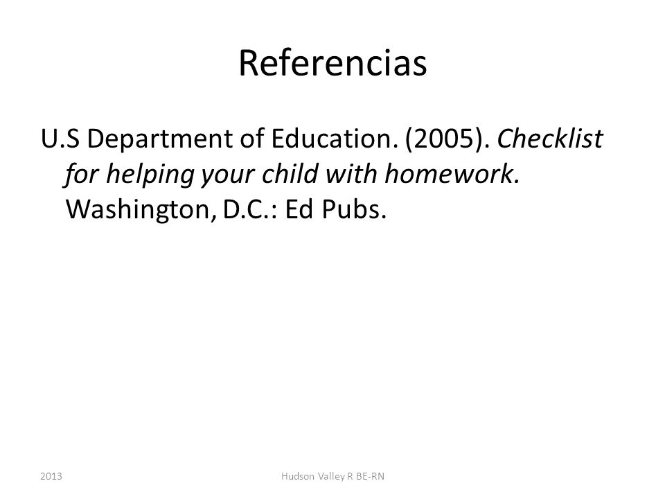 Referencias U.S Department of Education. (2005). Checklist for helping your child with homework. Washington, D.C.: Ed Pubs.