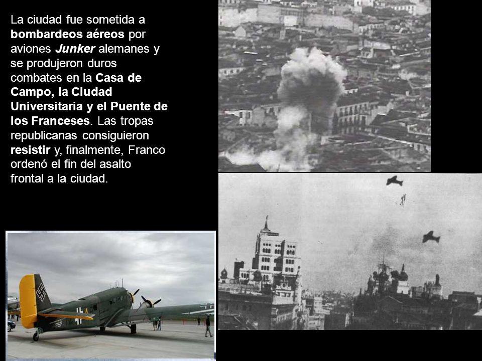 La ciudad fue sometida a bombardeos aéreos por aviones Junker alemanes y se produjeron duros combates en la Casa de Campo, la Ciudad Universitaria y el Puente de los Franceses.