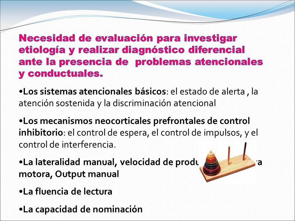 Necesidad de evaluación para investigar etiología y realizar diagnóstico diferencial ante la presencia de problemas atencionales y conductuales.