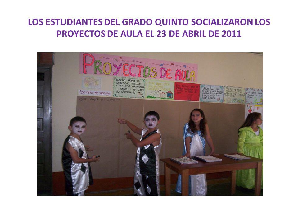LOS ESTUDIANTES DEL GRADO QUINTO SOCIALIZARON LOS PROYECTOS DE AULA EL 23 DE ABRIL DE 2011