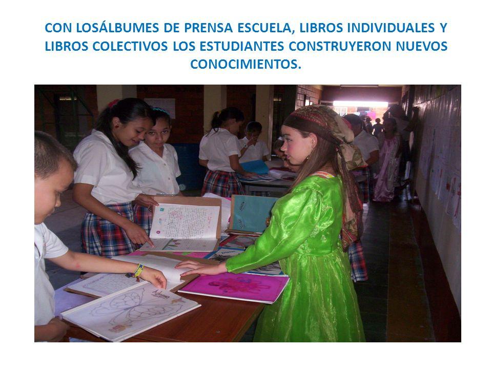 CON LOSÁLBUMES DE PRENSA ESCUELA, LIBROS INDIVIDUALES Y LIBROS COLECTIVOS LOS ESTUDIANTES CONSTRUYERON NUEVOS CONOCIMIENTOS.