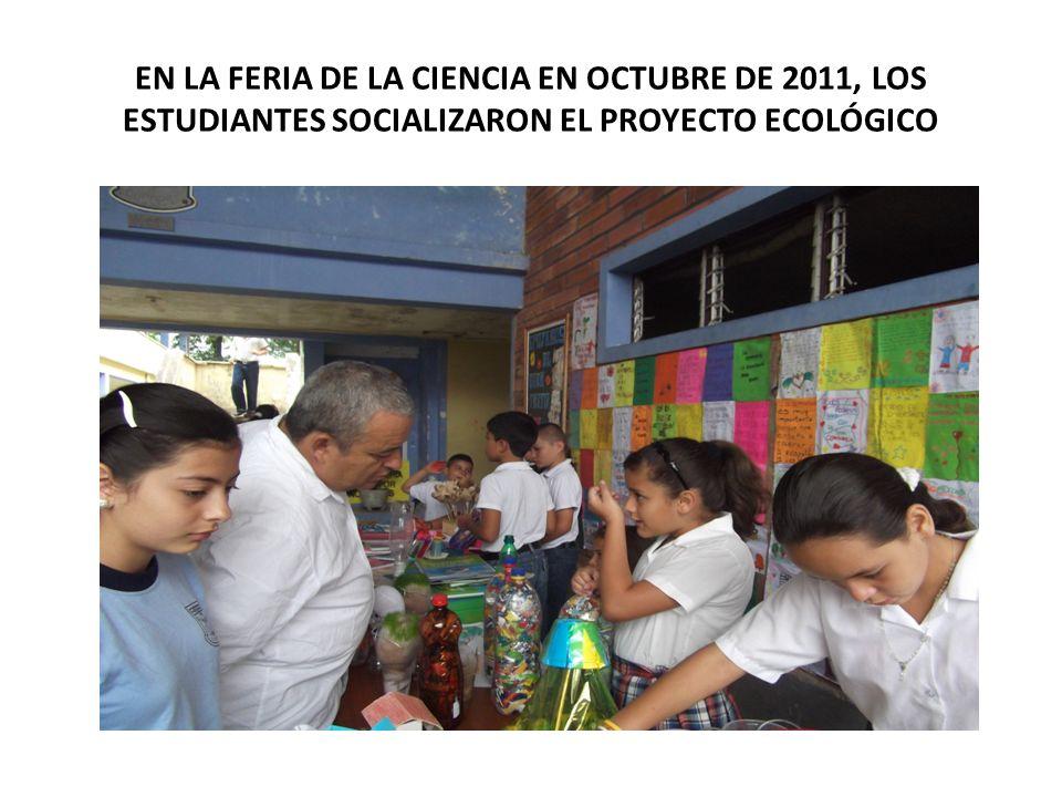 EN LA FERIA DE LA CIENCIA EN OCTUBRE DE 2011, LOS ESTUDIANTES SOCIALIZARON EL PROYECTO ECOLÓGICO