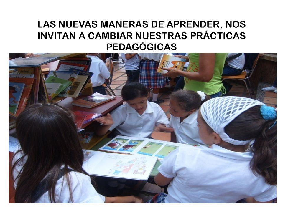 LAS NUEVAS MANERAS DE APRENDER, NOS INVITAN A CAMBIAR NUESTRAS PRÁCTICAS PEDAGÓGICAS